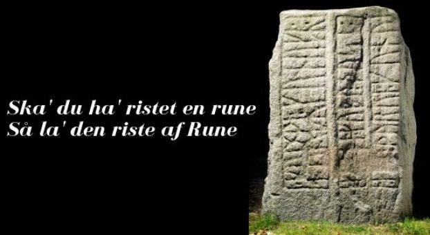 Skal du ha' ristet en rune Så lad den riste af Rune